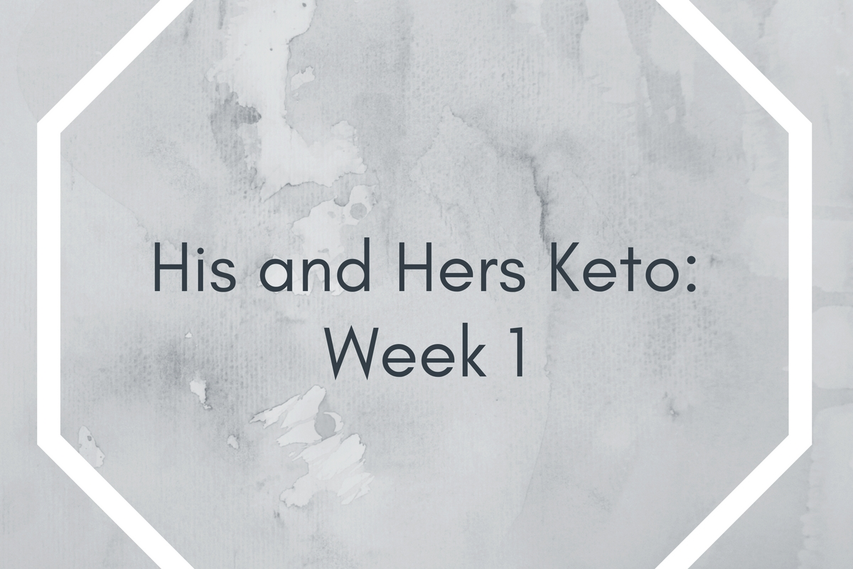 His and Hers Keto: Week 1