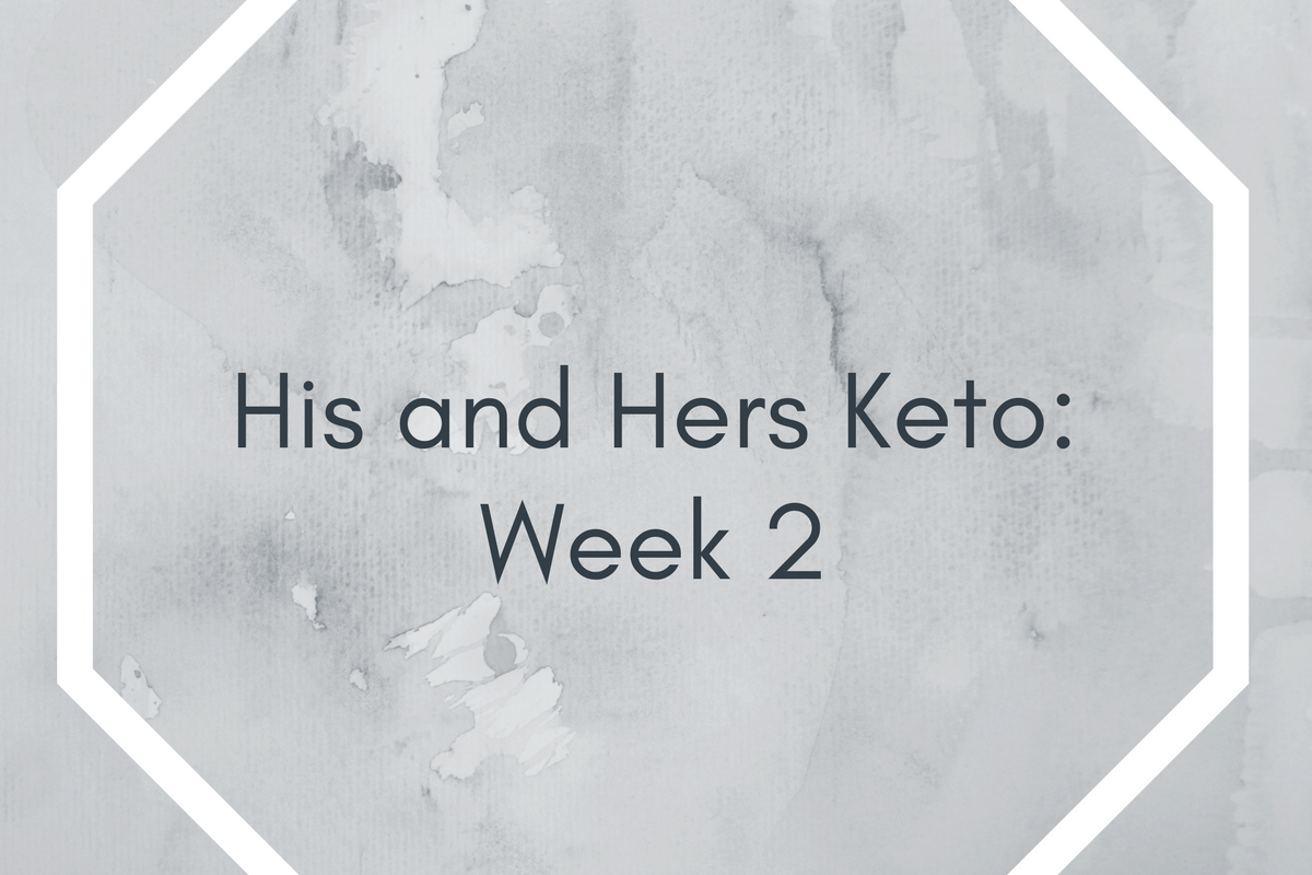 His and Hers Keto: Week 2