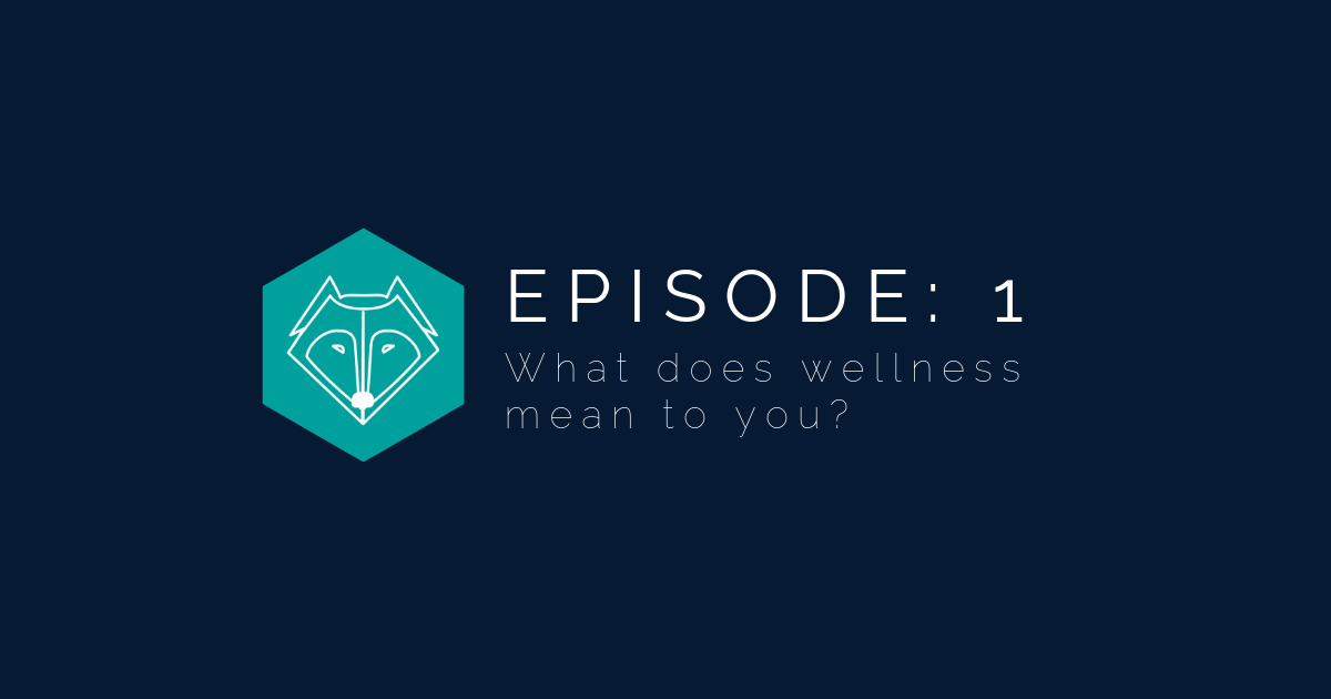 Episode 1: What does wellness mean to you?