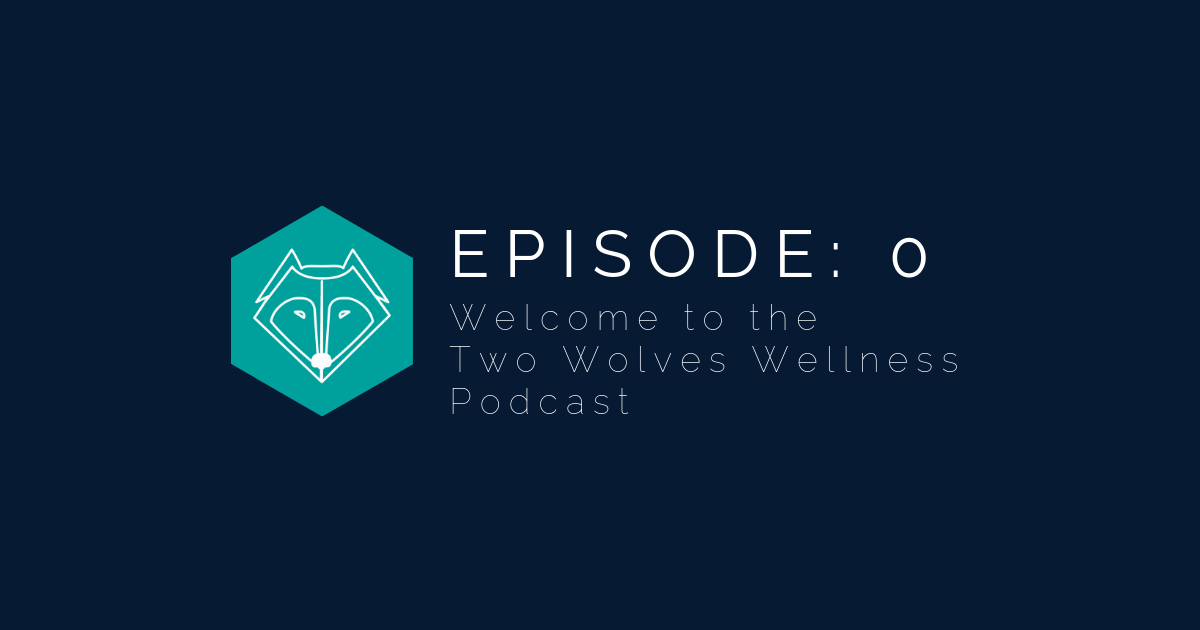 Episode 0: Welcome to the Two Wolves Wellness Podcast