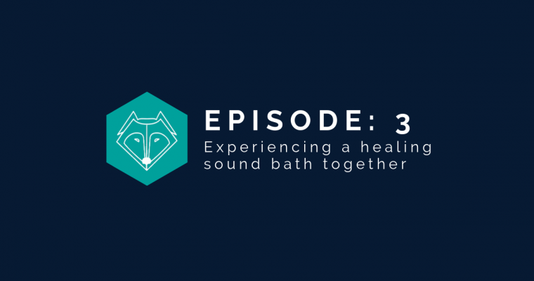 Episode 3: Experiencing a healing sound bath together