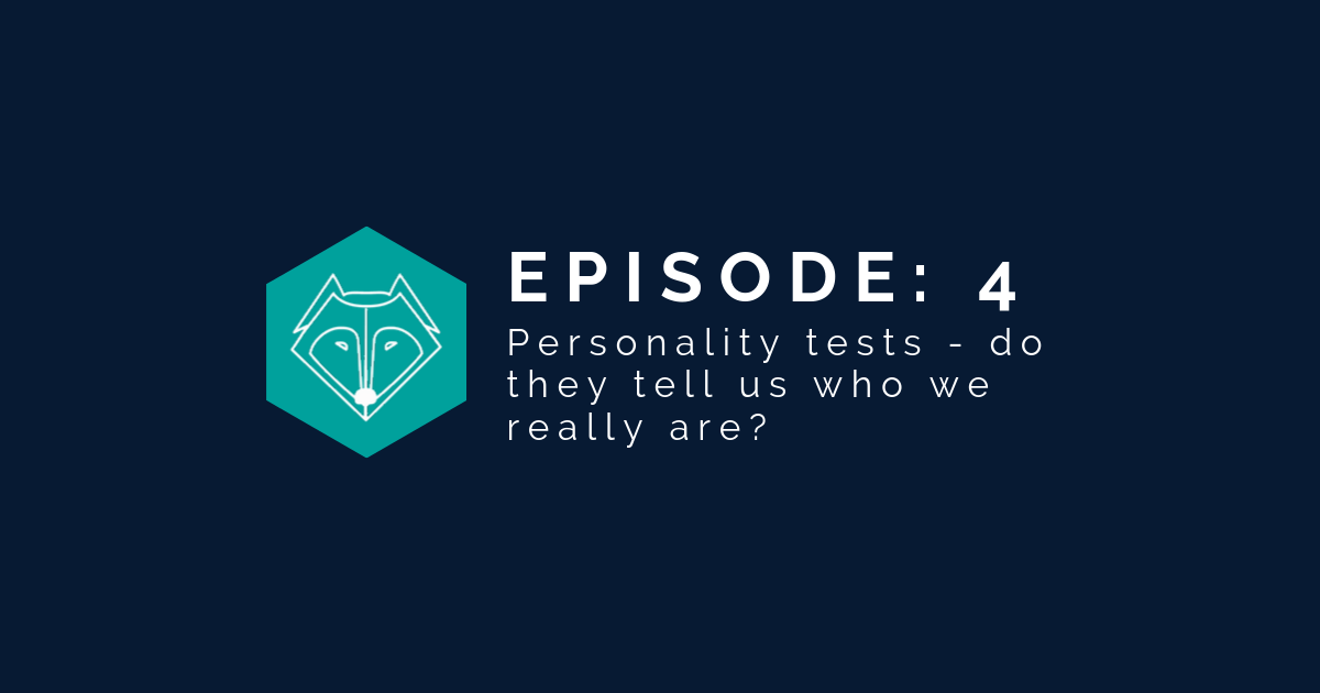 Episode 4: Personality tests – do they tell us who we really are?