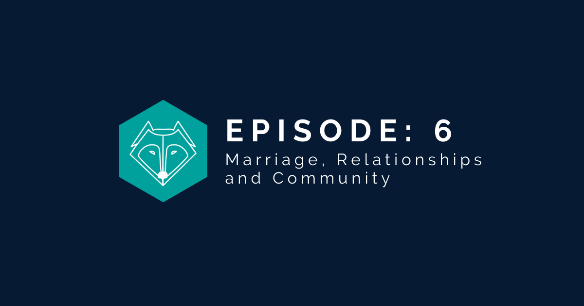 Episode 6: Marriage, Relationships, and Community